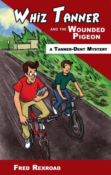 Whiz Tanner and the Wounded Pigeon